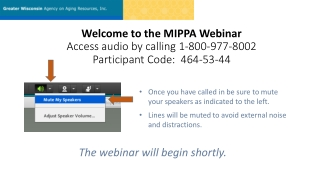 Welcome to the MIPPA Webinar Access audio by calling 1-800-977-8002 Participant Code: 464-53-44