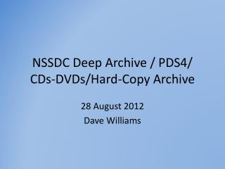 NSSDC Deep Archive / PDS4/ CDs-DVDs/Hard-Copy Archive