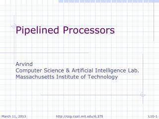Pipelined Processors Arvind Computer Science & Artificial Intelligence Lab.