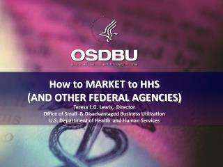 How to MARKET to HHS  (AND OTHER FEDERAL AGENCIES)