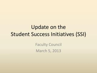 Update on the  Student Success Initiatives (SSI)