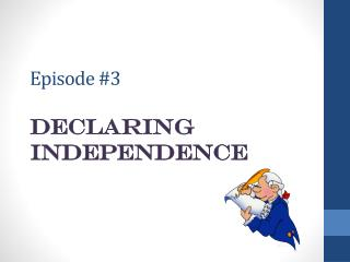 Episode #3 Declaring Independence