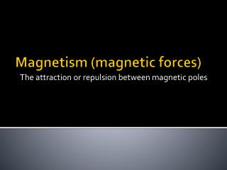 Magnetism (magnetic forces)