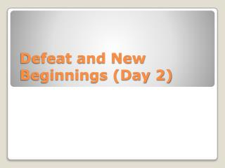 Defeat and New Beginnings (Day 2)