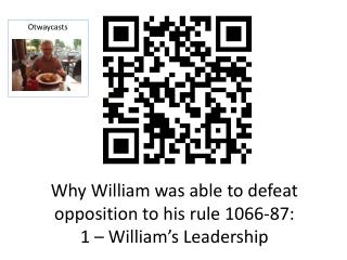 Why William was able to defeat opposition to his rule 1066-87: 1 – William's Leadership