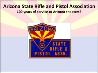 Arizona State Rifle and Pistol Association 100 years of service to Arizona shooters!