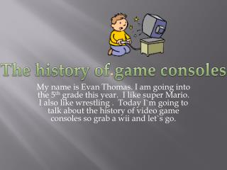 The history of game consoles.