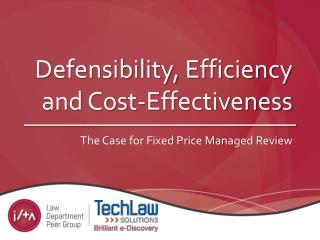 Defensibility, Efficiency and  Cost-Effectiveness