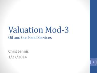 Valuation  Mod-3 Oil and Gas Field Services