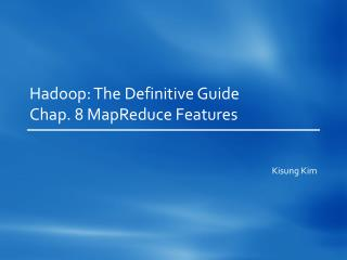 Hadoop : The Definitive Guide Chap. 8  MapReduce  Features