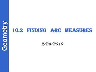 10.2   Finding   Arc   Measures