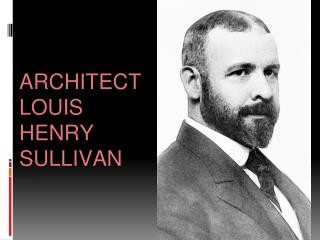 ARCHITECT LOUIS HENRY SULLIVAN