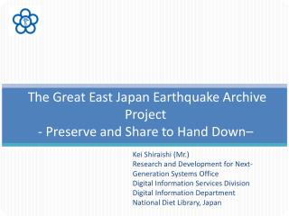 The Great East Japan Earthquake Archive Project  - Preserve and Share to Hand Down–