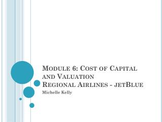 Module  6: Cost of Capital and Valuation Regional Airlines - jetBlue