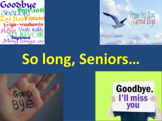 So long, Seniors…