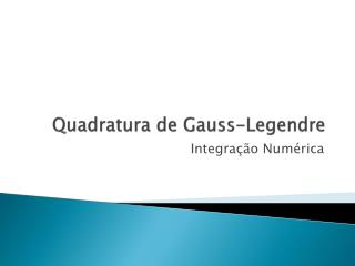 Quadratura  de Gauss-Legendre