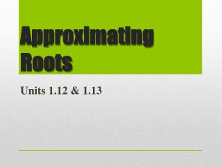 Approximating   Roots