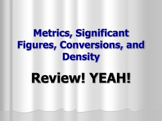 Metrics, Significant Figures, Conversions, and Density