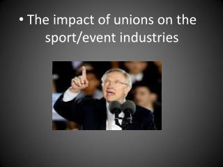 The impact of unions on the sport/event industries