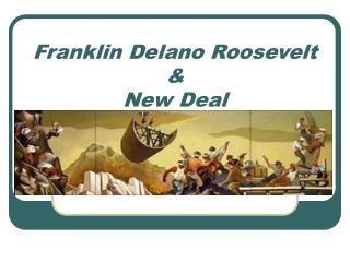 Franklin Delano Roosevelt & New Deal