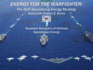 ENERGY FOR THE WARFIGHTER: The DoD Operational Energy Strategy