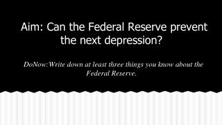 Aim: Can the Federal Reserve prevent the next depression?