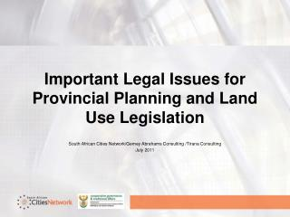 Important  Legal Issues for  Provincial  Planning and Land Use Legislation