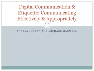 Digital Communication & Etiquette: Communicating  E ffectively & Appropriately