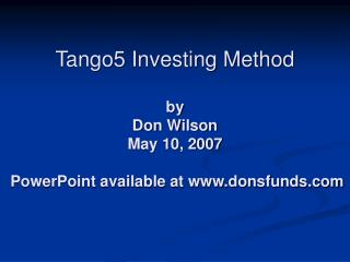 Tango5 Investing Method by Don Wilson May 10, 2007 PowerPoint available at donsfunds
