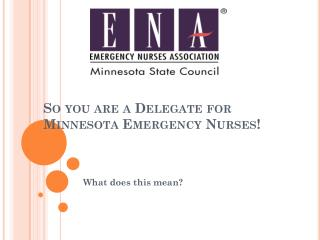 So you are a Delegate for Minnesota Emergency Nurses!