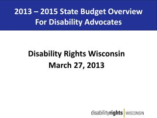 2013 – 2015 State Budget Overview For Disability Advocates