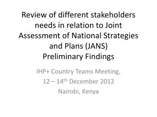 IHP+ Country Teams Meeting, 12 – 14 th December 2012 Nairobi, Kenya