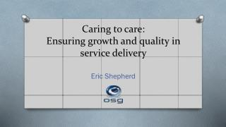 Caring to care: Ensuring growth and quality in service delivery