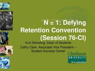 N = 1: Defying Retention  Convention  (Session 76-CI)
