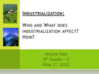 Industrialization:  Who and What does industrialization affect? How?