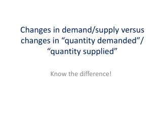 "Changes in demand/supply versus changes in ""quantity demanded""/ ""quantity supplied"""