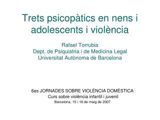 6es JORNADES SOBRE VIOLÈNCIA DOMÈSTICA  Curs sobre violència infantil i juvenil Barcelona, 15 i 16 de maig de 2007