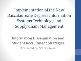 Information Dissemination and Student Recruitment Strategies Presented by: Sol Gonzalez