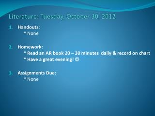 Literature:  Tues day , October  30 ,  2012