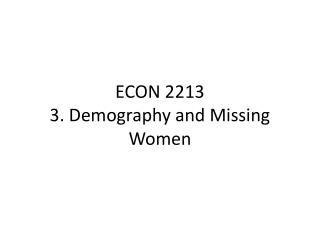 ECON 2213 3.  Demography and  Missing Women