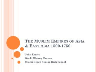 The Muslim Empires of Asia & East Asia 1500-1750