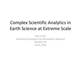 Complex Scientific Analytics in  Earth S cience  at Extreme Scale