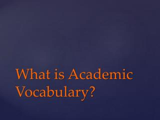 What is Academic Vocabulary?