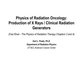 Karl L. Prado, Ph.D. Department of Radiation Physics UT M.D. Anderson Cancer Center