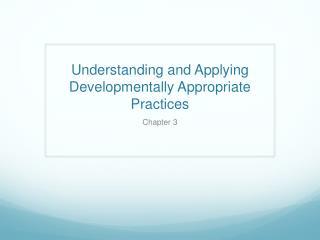 Understanding and Applying Developmentally Appropriate Practices