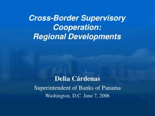 Cross-Border Supervisory Cooperation:  Regional Developments