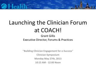 Launching the Clinician Forum at COACH! Grant Gillis Executive Director, Forums & Practices