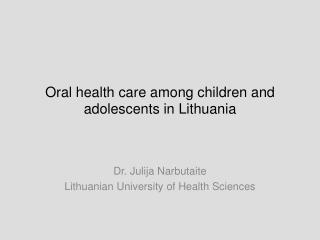 Oral health care  among  children and adolescents in Lithuania