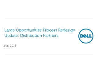 Large Opportunities Process Redesign Update: Distribution Partners
