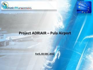 Project ADRIAIR – Pula  Airport Forlì,  03 DEC  201 2